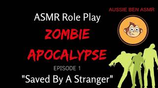 "ASMR Role Play: ""Saved By A Stranger"" [Zombie Apocalypse] [Ep 1]"