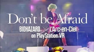 Gambar cover Don t be Afraid –Biohazard® × L Arc-en-Ciel sur PlayStation®VR