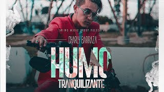 Humo Tranquilizante-Charly Barraza(VIDEO OFICIAL)(LYRIC)