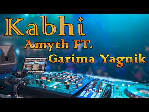 Kabhi main kahoon kabhi tum kaho Best Remixes By Amyth FT. Garima Yagnik 2017