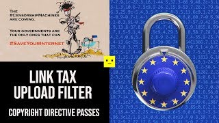 The Link Tax & Upload Filter | Copyright Directive Articles 11 & 13 Passed