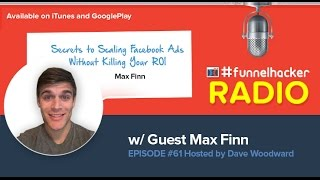 Max Finn, Secrets to Scaling Facebook Ads Without Killing Your ROI