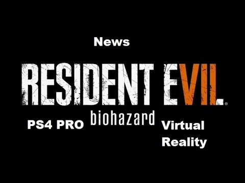 Resident Evill 7 News (PS4 PRO, VR and More)