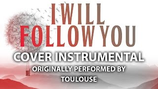 I Will Follow You (Cover Instrumental) [In the Style of Toulouse]