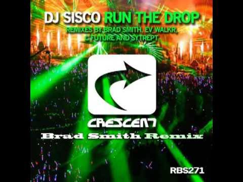 DJ Sisco - Run The Drop ( Brad Smith Remix )