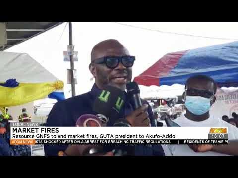 Resources GNFS to end market fires GUTA president to Akufo-Addo - Adom TV News (23-7-21)
