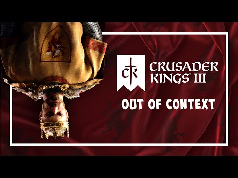 Crusader Kings 3 - OUT OF CONTEXT |
