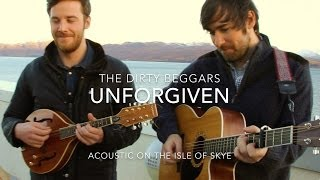 The Dirty Beggars - Unforgiven (Live on the Isle of Skye)