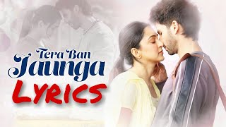 Tera Ban Jaunga (LYRICS) Kabir Singh | Akhil Sachdeva | Tulsi Kumar | Shahid K, Kiara A