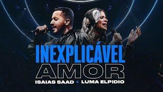 INEXPLICÁVEL AMOR (Clipe Oficial) | Isaias Saad + Luma Elpidio