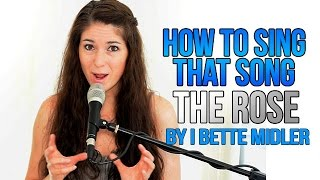 How To Sing That Song: THE ROSE by Bette Midler