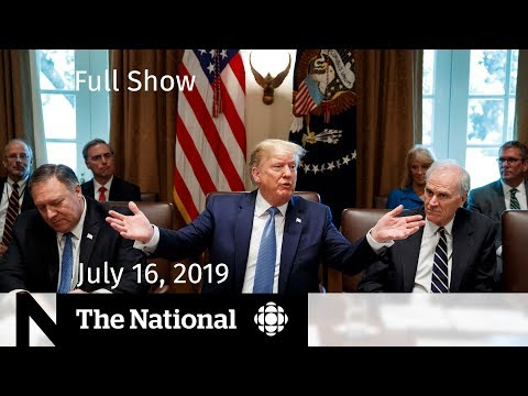 WATCH LIVE: The National for July 16, 2019
