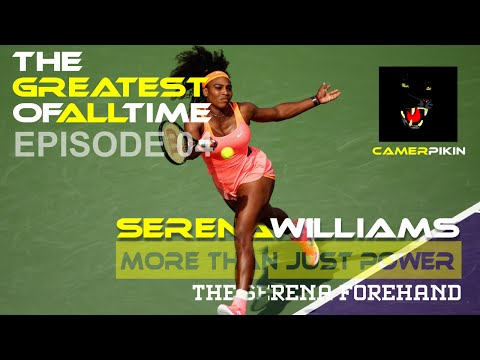 Episode 04 – The Forehand – Serena Williams – The Greatest of all Time