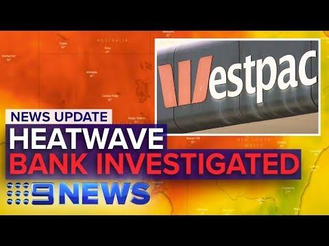 Update: Horror heatwave, Westpac investigation | Nine News Australia