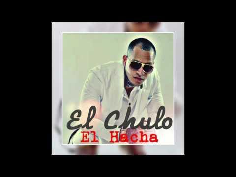 El Chulo - Hacha Pa Las Muchachas
