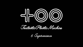 "Fantastic Plastic Machine / Supervenience (2003 """"too"""") iTunes 