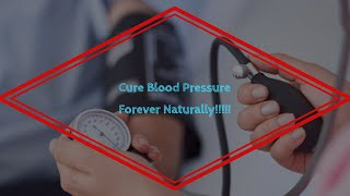 Ways/Tips to cure Blood Pressure (bp) forever!!!!!!
