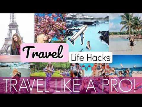 Travel Life Hacks You NEED to Know in 2019!