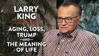 Larry King on Aging, Loss, Donald Trump, and the Meaning of Life (Pt. 2)