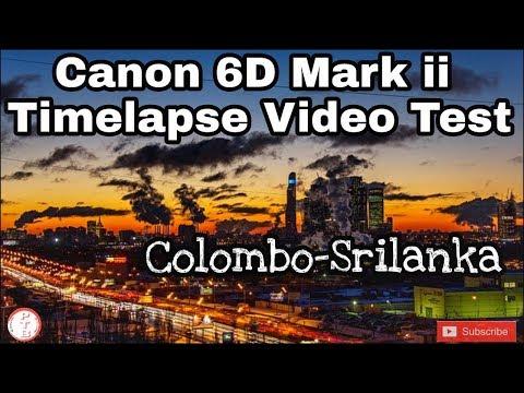 Canon 6D  Mark ii Timelapse Video Test at Colombo - Srilanka