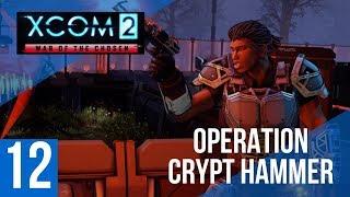 Operation Crypt Hammer- XCOM 2 War of the Chosen Gameplay Part 12 - Let