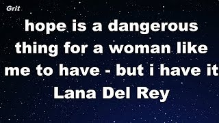 hope is a dangerous thing for a woman like me to have - but i have it - Lana Del Rey Karaoke