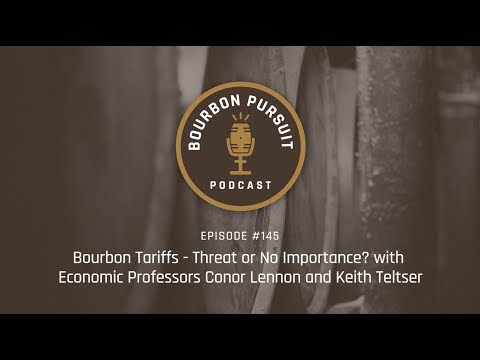Bourbon Tariffs - Threat or No Importance? Joined by Economic Professors - Episode 145