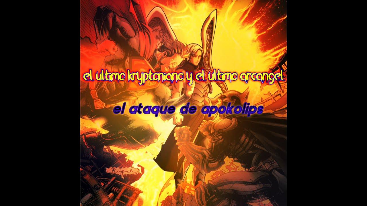 El Ultimo Kryptoniano y El Ultimo Arcangel: El Ataque De ApokolipS Capitulo 1 #TNDF