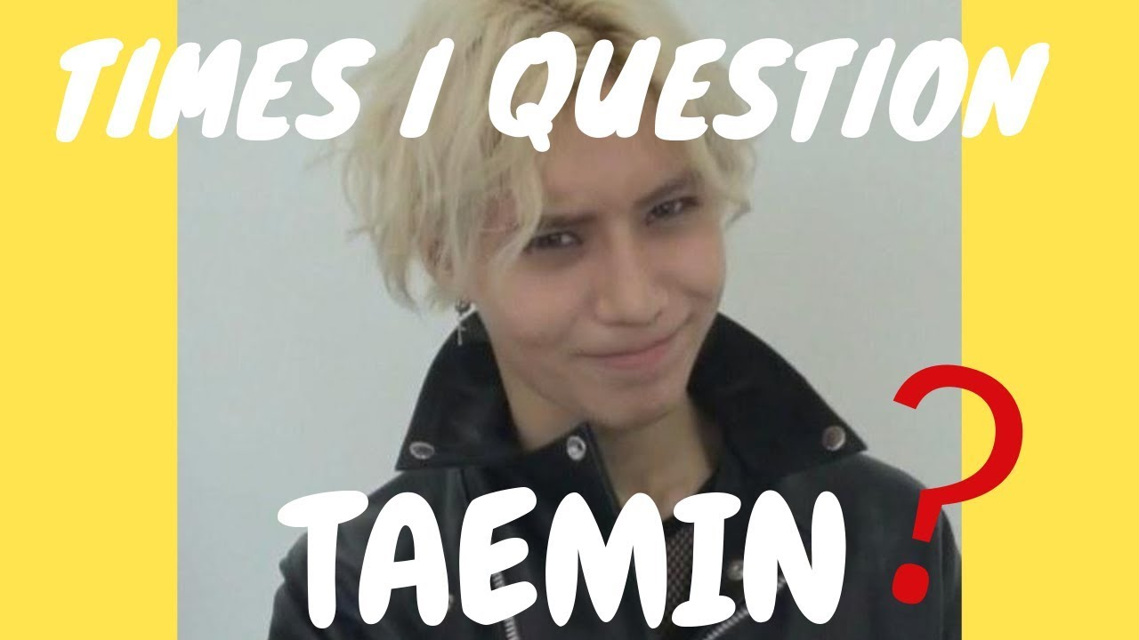 Times I Question Taemin Youtube
