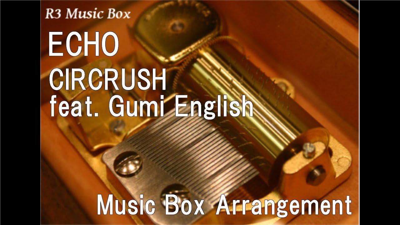 ECHO/CIRCRUSH(Circus-P + Crusher-P) feat. Gumi English [Music Box]