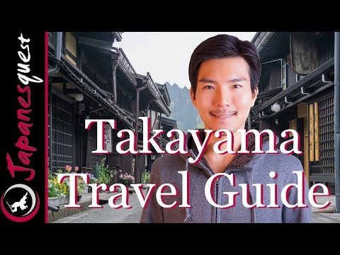 TAKAYAMA Travel Guide - What to do & Eat, How to Visit, Yearly Weather