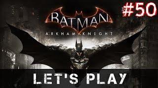 Let's Play: Batman: Arkham Knight - Part 50 [PS4 PRO]