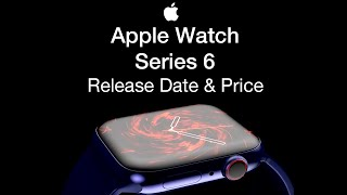 Apple Watch 6 Release Date and Price – Watch Series 6 Launch Last Summary