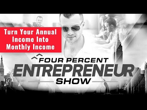 Turn Your Annual Income Into Monthly Income - The FourPercent Entrepreneur Show - Vick Strizheus