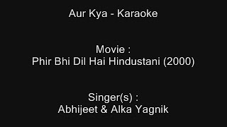 Aur Kya - Karaoke - Phir Bhi Dil Hai Hindustani (2000) - Abhijeet & Alka Yagnik