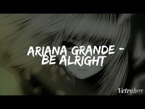 Be Alright | Ariana Grande | Nightcore (HQ)