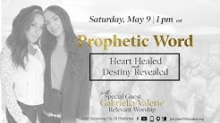 #Prophetic Word | Heart Healed and Destiny Revealed with Special Guest Gabriella Valerie