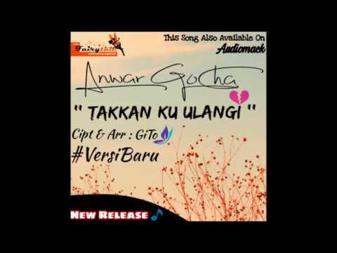 Anwar GoCha ~ Takkan Ku Ulangi ( Versi Baru ) | Lagu Dangdut Terbaru