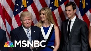 What We Know About Jared Kushner And His Infleunce With Donald Trump | MSNBC