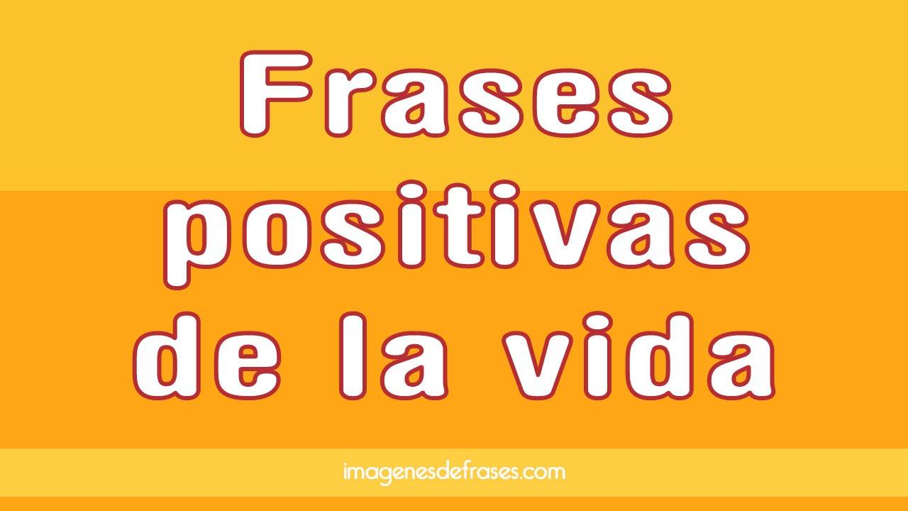 Fraces De Vida: 12 Frases Positivas De La Vida
