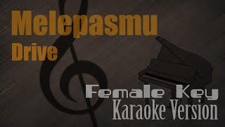Drive - Melepasmu Female Key Karaoke Version Ayjeeme Karaoke