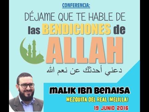 """""""Déjame que te hable de las Bendiciones de Allâh."""" (Melilla, 19/6). Por Malik Ibn Benaisa"""