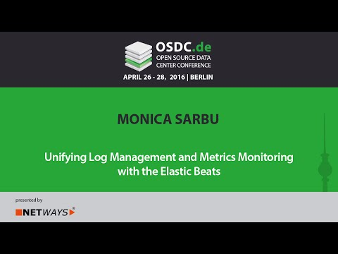OSDC 2016 - Unifying Log Management and Metrics Monitoring with the Elastic Beats by Monica Sarbu