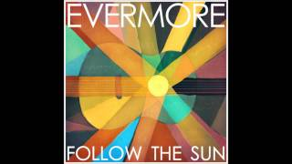 Evermore // Follow  The Sun
