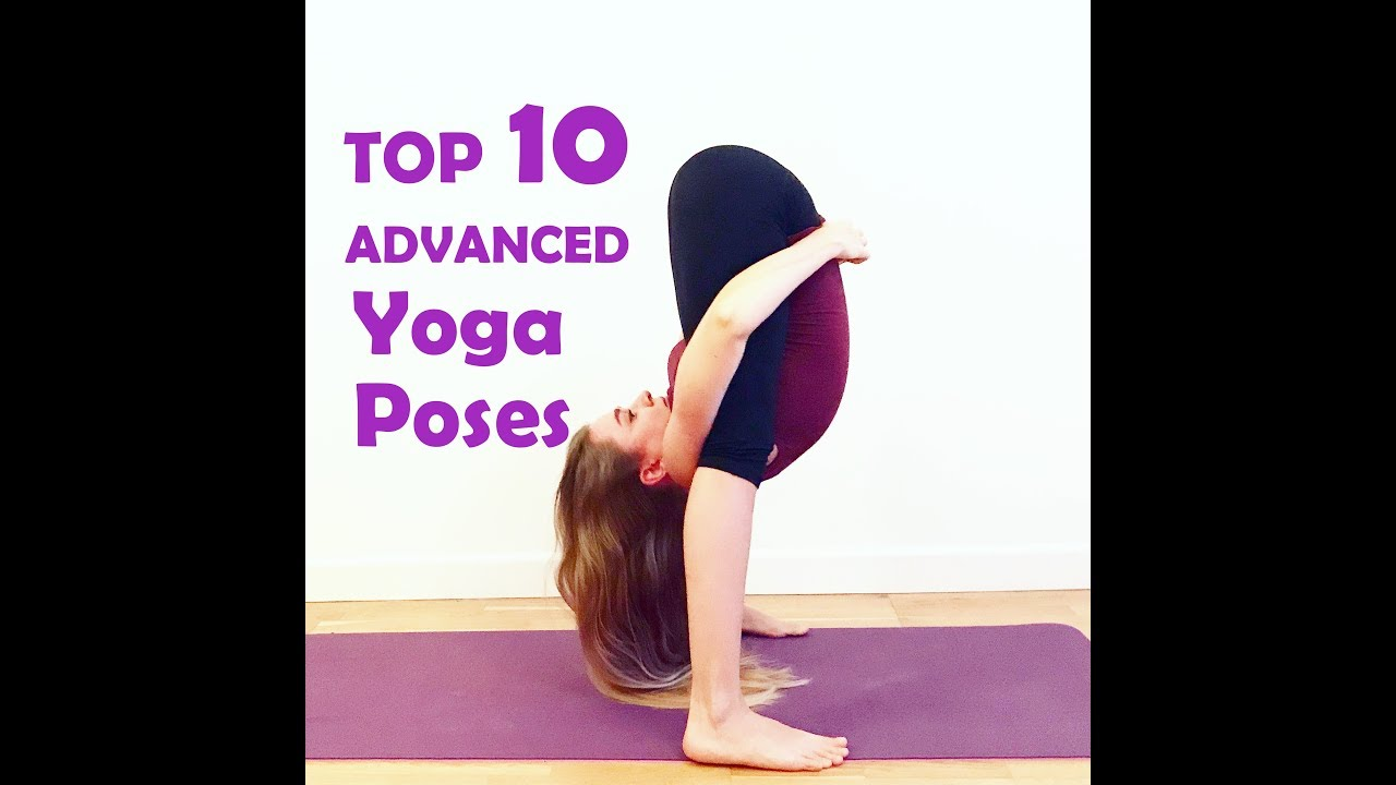 My Top 10 Advanced Yoga Poses Youtube