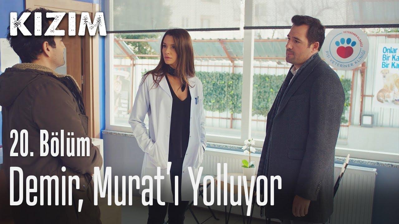 Demir, Murat'ı yolluyor - Kızım 20. Bölüm