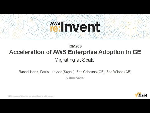 AWS re:Invent 2015 | (ISM209) Acceleration of AWS Enterprise Adoption in GE