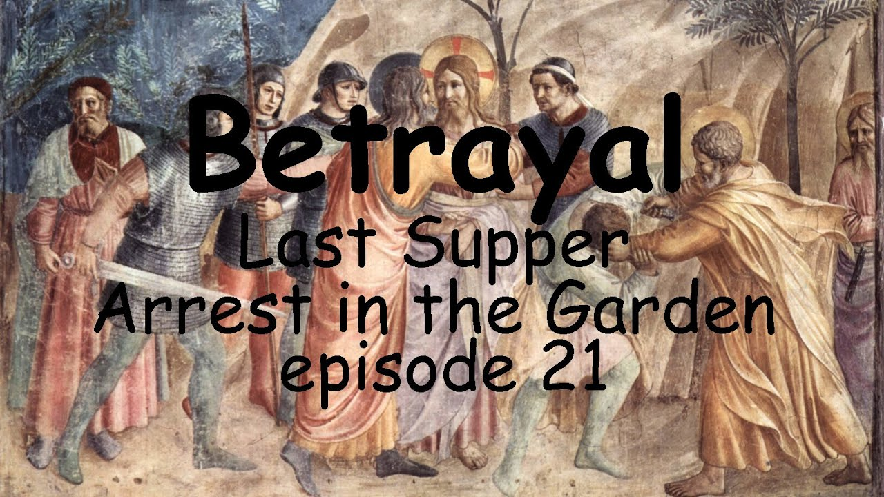 Betrayal at the Last Supper and Jesus Arrested in the Garden. Teaching Continued. Episode 21