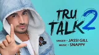 Tru Talk 2 | Jassi Gill Ft Karan Aujla Full Song | Snappy | Latest Punjabi Song 2019