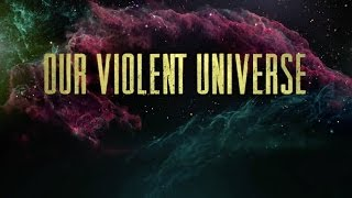 Our Violent Universe | Astronomy Video